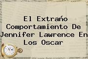El Extraño Comportamiento De <b>Jennifer Lawrence</b> En Los Oscar