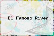 <i>El Famoso River</i>