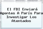 El FBI Enviará Agentes A París Para Investigar Los Atentados