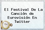 El <b>Festival</b> De La Canción <b>de Eurovisión</b> En Twitter