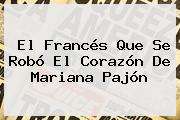 El Francés Que Se Robó El Corazón De <b>Mariana Pajón</b>