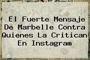 El Fuerte Mensaje De <b>Marbelle</b> Contra Quienes La Critican En Instagram