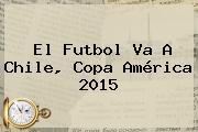 El Futbol Va A Chile, <b>Copa América 2015</b>