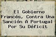 El Gobierno Francés, Contra Una Sanción A Portugal Por Su Déficit