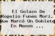 El Golazo De Rogelio <b>Funes Mori</b>, Que Marcó Un Doblete En Menos <b>...</b>