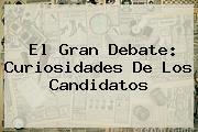 <b>El Gran Debate</b>: Curiosidades De Los Candidatos