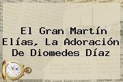 El Gran Martín Elías, La Adoración De <b>Diomedes Díaz</b>
