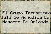 El Grupo Terrorista ISIS Se Adjudica La Masacre De <b>Orlando</b>