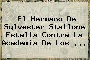 El Hermano De <b>Sylvester Stallone</b> Estalla Contra La Academia De Los <b>...</b>