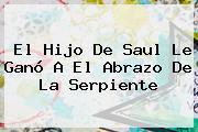 <b>El Hijo De Saul</b> Le Ganó A El Abrazo De La Serpiente