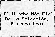 El Hincha Más Fiel De La Selección, Estrena Look