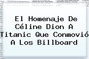 El Homenaje De <b>Céline Dion</b> A Titanic Que Conmovió A Los Billboard