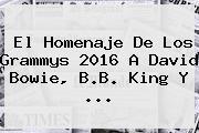 El Homenaje De Los <b>Grammys 2016</b> A David Bowie, B.B. King Y <b>...</b>
