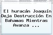 El <b>huracán Joaquín</b> Deja Destrucción En Bahamas Mientras Avanza <b>...</b>