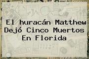 El <b>huracán Matthew</b> Dejó Cinco Muertos En Florida