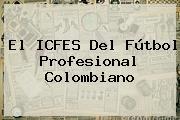 El ICFES Del Fútbol Profesional Colombiano