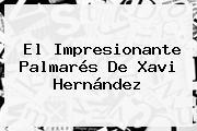 El Impresionante Palmarés De <b>Xavi Hernández</b>