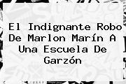 El Indignante Robo De <b>Marlon Marín</b> A Una Escuela De Garzón