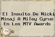 El Insulto De Nicki Minaj A <b>Miley Cyrus</b> En Los MTV Awards
