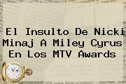 El Insulto De <b>Nicki Minaj</b> A Miley Cyrus En Los MTV Awards