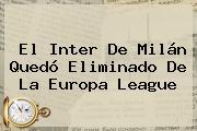 El Inter De Milán Quedó Eliminado De La <b>Europa League</b>