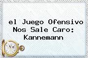 <b>el Juego Ofensivo Nos Sale Caro: Kannemann</b>