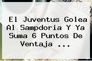 El <b>Juventus</b> Golea Al Sampdoria Y Ya Suma 6 Puntos De Ventaja ...