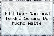El Líder <b>Nacional</b> Tendrá Semana De Mucho Agite
