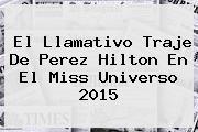 El Llamativo Traje De <b>Perez Hilton</b> En El Miss Universo 2015