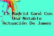 El <b>Madrid</b> Ganó Con Una Notable Actuación De James