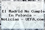 El Madrid No Cumple En Polonia - Noticias - <b>UEFA</b>.com