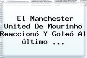El <b>Manchester United</b> De Mourinho Reaccionó Y Goleó Al último ...