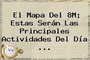 El Mapa Del 8M: Estas Serán Las Principales Actividades Del <b>Día</b> ...