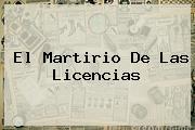 <i>El Martirio De Las Licencias</i>