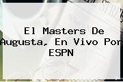 El Masters De Augusta, En Vivo Por <b>ESPN</b>