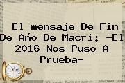 El <b>mensaje De Fin De Año</b> De Macri: ?El 2016 Nos Puso A Prueba?