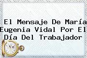 El Mensaje De María Eugenia Vidal Por El <b>Día Del Trabajador</b>