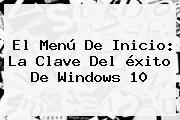El Menú De Inicio: La Clave Del éxito De <b>Windows 10</b>