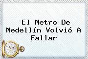 El <b>Metro De Medellín</b> Volvió A Fallar