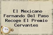 El Mexicano Fernando Del Paso Recoge El <b>Premio Cervantes</b>