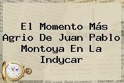El Momento Más Agrio De <b>Juan Pablo Montoya</b> En La Indycar