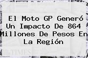 El <b>Moto GP</b> Generó Un Impacto De 864 Millones De Pesos En La Región