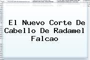 El Nuevo Corte De Cabello De Radamel <b>Falcao</b>
