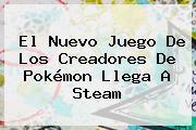 El Nuevo Juego De Los Creadores De Pokémon Llega A <b>Steam</b>