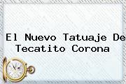 El Nuevo Tatuaje De <b>Tecatito Corona</b>