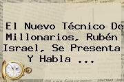 El Nuevo Técnico De Millonarios, <b>Rubén Israel</b>, Se Presenta Y Habla <b>...</b>