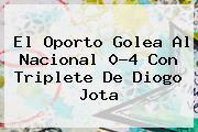El Oporto Golea Al <b>Nacional</b> 0-4 Con Triplete De Diogo Jota