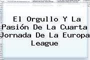 El Orgullo Y La Pasión De La Cuarta Jornada De La <b>Europa League</b>