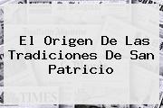 El Origen De Las Tradiciones De <b>San Patricio</b>