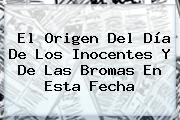 El Origen Del <b>Día De Los Inocentes</b> Y De Las Bromas En Esta Fecha